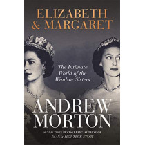 Elizabeth & Margaret: The Intimate World of the Windsor Sisters by Andrew Morton, 9781789293364