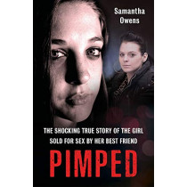 Pimped: The shocking true story of the girl sold for sex by her best friend by Samantha Owens, 9781789460568