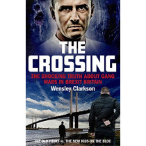 The Crossing: The shocking truth about gang wars in Brexit Britain by Wensley Clarkson, 9781789461213