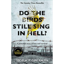 Do the Birds Still Sing in Hell?: A powerful true story of love and survival by Horace Greasley, 9781789461619