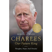 Charles: Our Future King by Robert Jobson, 9781789461626