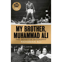 My Brother, Muhammad Ali: The Definitive Biography of the Greatest of All Time by Rahaman Ali, 9781789461718