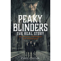 Peaky Blinders - The Real Story of Birmingham's most notorious gangs: The No. 1 Sunday Times Bestseller by Carl Chinn, 9781789461725