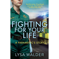 Fighting For Your Life: A paramedic's story by Lysa Walder, 9781789462043