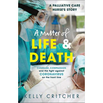 A Matter of Life and Death: Courage, compassion and the fight against coronavirus - a palliative care nurse's story by Kelly Critcher, 9781789464412