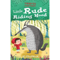 Twisted Fairy Tales: Little Rude Riding Hood by Jo Franklin, 9781789502466
