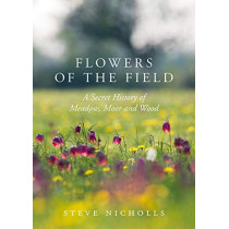 Flowers of the Field: Meadow, Moor and Woodland by Steve Nicholls, 9781789540543