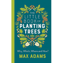 The Little Book of Planting Trees by Max Adams, 9781789545883