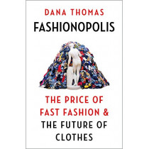 Fashionopolis: The Price of Fast Fashion - and the Future of Clothes by Dana Thomas, 9781789546064
