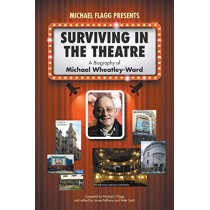 Surviving in the Theatre: A Biography of Michael Wheatley-Ward by Michael J Flagg, 9781789554915