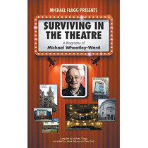 Surviving in the Theatre: A Biography of Michael Wheatley-Ward by Michael J Flagg, 9781789554922