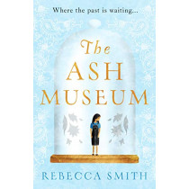 The Ash Museum by Rebecca Smith, 9781789559019