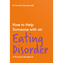 How to Help Someone with an Eating Disorder: A Practical Handbook by Dr Pamela Macdonald, 9781789561975
