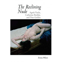The Reclining Nude: Agnes Varda, Catherine Breillat, and Nan Goldin by Emma Wilson, 9781789620085