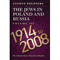 The Jews in Poland and Russia: Volume III: 1914 to 2008 by Antony Polonsky, 9781789620474