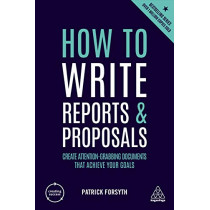 How to Write Reports and Proposals: Create Attention-Grabbing Documents that Achieve Your Goals by Patrick Forsyth, 9781789660036