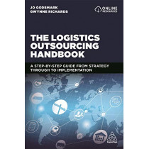 The Logistics Outsourcing Handbook: A Step-by-Step Guide From Strategy Through to Implementation by Jo Godsmark, 9781789660579
