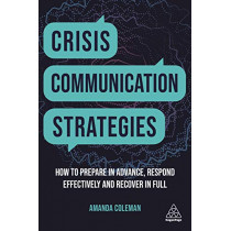 Crisis Communication Strategies: How to Prepare in Advance, Respond Effectively and Recover in Full by Amanda Coleman, 9781789662900