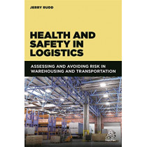 Health and Safety in Logistics: Assessing and Avoiding Risk in Warehousing and Transportation by Jerry Rudd, 9781789663259