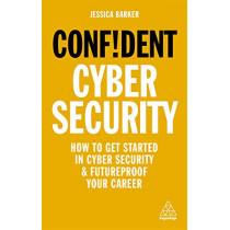 Confident Cyber Security: How to Get Started in Cyber Security and Futureproof Your Career by Dr Jessica Barker, 9781789663402