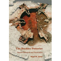 The Buckley Potteries: Recent Research and Excavation by Nigel Jones, 9781789692228