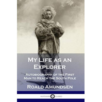 My Life as an Explorer: Autobiography of the First Man to Reach the South Pole by Roald Amundsen, 9781789871531