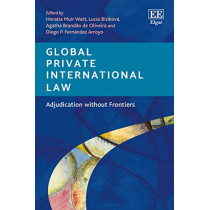 Global Private International Law: Adjudication without Frontiers by Horatia Muir Watt, 9781789907742