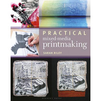 Practical Mixed-Media Printmaking by Sarah Riley, 9781789940084