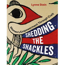 Shedding the Shackles: Women's Empowerment Through Craft by Lynne Stein, 9781789940152