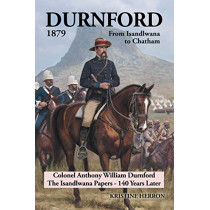 Durnford 1879 from Isandlwana to Chatham: Colonel Anthony William Durnford the Isandlwana Papers - 140 Years Later by Kristine Herron, 9781796005349