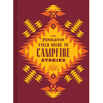 The Pendleton Field Guide to Campfire Stories by Pendleton Woolen Mills, 9781797207582