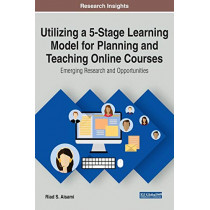 Utilizing a 5-Stage Learning Model for Planning and Teaching Online Courses: Emerging Research and Opportunities by Riad S. Aisami, 9781799820420