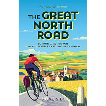 The Great North Road: London to Edinburgh - 11 Days, 2 Wheels and 1 Ancient Highway by Steve Silk, 9781800070493