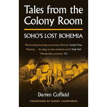 Tales from the Colony Room: Soho's Lost Bohemia by Darren Coffield, 9781800180284