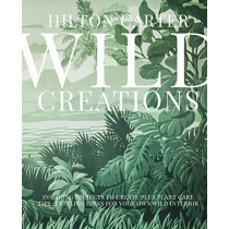 Wild Creations: 25 Inspiring Projects & Ideas to Create & Care for Your Own Wild Interior by Hilton Carter, 9781800650251