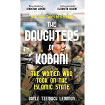 The Daughters of Kobani: A Story of Rebellion, Courage and Justice by Gayle Tzemach Lemmon, 9781800750456