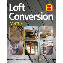 The Loft Conversion Manual: New 2021 Edition by Ian Rock, 9781838463700