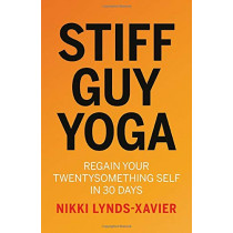 Stiff Guy Yoga: Regain Your Twentysomething Self in 30 Days by Nikki Lynds-Xavier, 9781838590666
