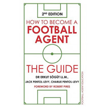 How to Become a Football Agent: The Guide: 2nd Edition by Dr Erkut Soegut, 9781838590819