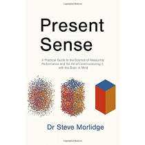 Present Sense: A Practical Guide to the Science of Measuring Performance and the Art of Communicating it, with the Brain in Mind by Dr Steve Morlidge, 9781838591090