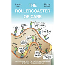 The Rollercoaster of Care: How to Deal with the Emotional Experience of Caring for Older People by Theresa Pollard, 9781838591113