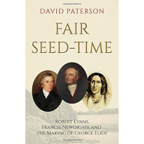 Fair Seed-Time: Robert Evans, Francis Newdigate and the Making of George Eliot by David Paterson, 9781838591465