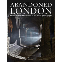 Abandoned London: Discover the hidden secrets of the city in photographs by Katie Wignall, 9781838860202
