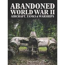 Abandoned World War II Aircraft, Tanks and Warships by Chris McNab, 9781838860875