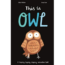 This is Owl: A flapping, tapping, clapping interactive book by Jacqui Lee, 9781838910082