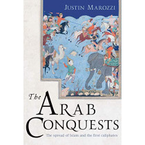 The Arab Conquests by Justin Marozzi, 9781838933401