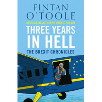 Three Years in Hell: The Brexit Chronicles by Fintan O'Toole, 9781838937836