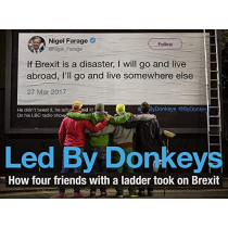 Led by Donkeys: How four friends with a ladder took on Brexit by LedByDonkeys, 9781838950194