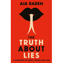 The Truth About Lies: A Taxonomy of Deceit, Hoaxes and Cons by Aja Raden, 9781838951924
