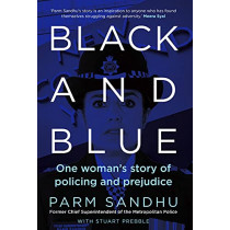 Black and Blue: The True-life Story of Britain's Most Senior Asian Policewoman by Parm Sandhu, 9781838952648